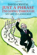 Just a Phrase I'm Going Through: My Life in Language - David Crystal