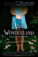 Alice in Wonderland and Philosophy: Curiouser And Curiouser - Richard Brian Davis