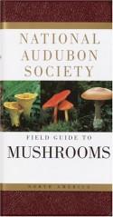 The Audubon Society Field Guide to North American Mushrooms - Gary H. Lincoff, Carol Nehring