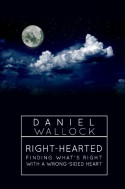 Right-Hearted: Finding What's Right With a Wrong-Sided Heart - Daniel Wallock