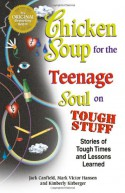 Chicken Soup for the Teenage Soul on Tough Stuff: Stories of Tough Times and Lessons Learned (Chicken Soup for the Soul) - Jack Canfield, Mark Victor Hansen, Kimberly Kirberger