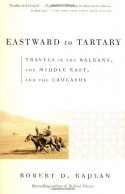 Eastward to Tartary: Travels in the Balkans, the Middle East, and the Caucasus - Robert D. Kaplan