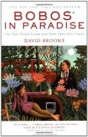 Bobos in Paradise: The New Upper Class and How They Got There - David Brooks
