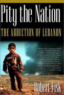 Pity the Nation: The Abduction of Lebanon - Robert Fisk