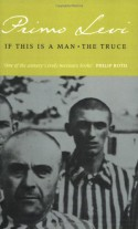 If This Is a Man / The Truce - Primo Levi, Stuart Woolf, Paul Bailey