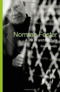 Norman Foster: A Life In Architecture - Deyan Sudjic