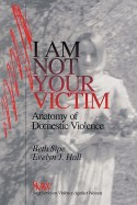 I Am Not Your Victim: Anatomy of Domestic Violence (SAGE Series on Violence against Women) - Beth Sipe