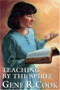 Teaching by the Spirit - Gene R Cook