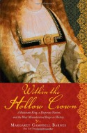 Within the Hollow Crown: A Valiant King's Struggle to Save His Country, His Dynasty, and His Love - Margaret Campbell Barnes