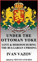 Under The Ottoman Yoke - Ivan Vazov, Mitch Fatouros