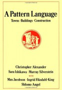 A Pattern Language: Towns, Buildings, Construction (Center for Environmental Structure Series) - Christopher Alexander, Murray Silverstein, Sara Ishikawa, Max Jacobson, Shlomo Angel, Ingrid Fiksdahl-King