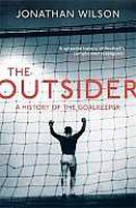 The Outsider: A History of the Goalkeeper - Jonathan Wilson