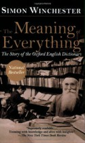 The Meaning of Everything: The Story of the Oxford English Dictionary - Simon Winchester