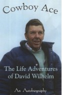 Cowboy Ace - The Life Adventures of David Wilhelm - An Autobiography - David Wilhelm