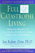 Full Catastrophe Living: Using the Wisdom of Your Body and Mind to Face Stress, Pain, and Illness - Jon Kabat-Zinn