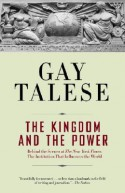 The Kingdom and the Power: Behind the Scenes at The New York Times: The Institution That Influences the World - Gay Talese