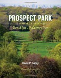 Prospect Park: Olmsted and Vaux's Brooklyn Masterpiece - David P. Colley, Elizabeth Keegin Colley
