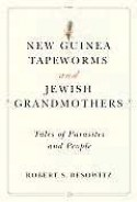 New Guinea Tapeworms and Jewish Grandmothers: Tales of Parasites and People - Robert S. Desowitz