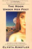 The Moon Under Her Feet - Clysta Kinstler