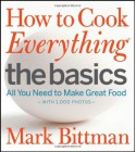 How to Cook Everything: The Basics: All You Need to Make Great Food -- With 1,000 Photos - Mark Bittman