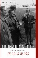 """Truman Capote and the Legacy of """"In Cold Blood"""" - Ralph F. Voss"""