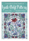 A Selection of Designs inspired by Iznik & Delft Pottery in Cross Stitch: 16 stunning floral cross stitch designs - Durene Jones