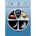 FLASH TIME: THE DISCOVERY & MEANING OF CYCLIC TIME - Jules Boles