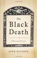 The Black Death: A Personal History - John Hatcher