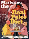 Mastering the Real Paleo Diet: All You Can Eat Meat, and All You Can Handle Health and Leanness - Dr. Willy Mammoth, Joey Lott