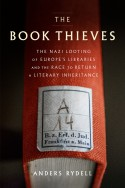 The Book Thieves: The Nazi Looting of Europe's Libraries and the Race to Return a Literary Inheritance - Henning Koch, Anders Rydell