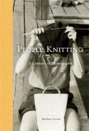 People Knitting: A Century of Photographs - Barbara Levine