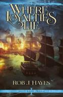 Where Loyalties Lie - Rob J. Hayes