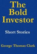 The Bold Investor - George Thomas Clark
