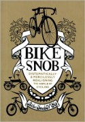 Bike Snob: Systematically & Mercilessly Realigning the World of Cycling - BikeSnobNYC, Christopher Koelle, Eben Weiss