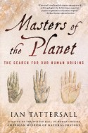 Masters of the Planet: The Search for Our Human Origins (Macmillan Science) - Ian Tattersall