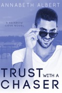 Trust with a Chaser - Annabeth Albert