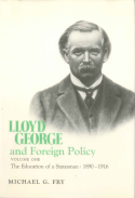 Lloyd George and Foreign Policy, Volume I: The Education of a Stateman, 1890-1916 - Michael G. Fry