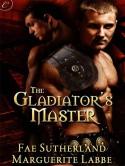 The Gladiator's Master - Marguerite Labbe, Fae Sutherland