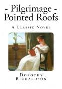 Pilgrimage: Pointed Roofs - Dorothy M. Richardson