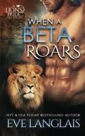 When A Beta Roars (A Lion's Pride) (Volume 2) - Eve Langlais