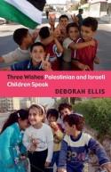 Three Wishes: Palestinian and Israeli Children Speak - Deborah Ellis