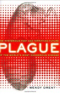 Plague: The Mysterious Past and Terrifying Future of the World's Most Dangerous Disease - Wendy Orent