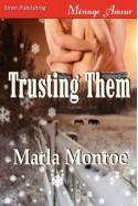 Trusting Them (Siren Publishing Menage Amour) - Marla Monroe