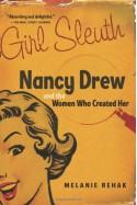Girl Sleuth: Nancy Drew and the Women Who Created Her - Melanie Rehak