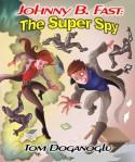 Johnny B. Fast: The Super Spy 1 - Tom Doganoglu