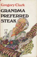 Grandma Preferred Steak, And Other Tales - Gregory Clark