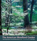 The American Woodland Garden: Capturing the Spirit of the Deciduous Forest - Rick Darke