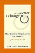 A Change for the Better: How to Make Things Happen and Become Your Story's Star - Patricia Nan Anderson