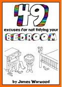 49 Excuses for Not Tidying Your Bedroom (The 49... Series Book 1) - James Warwood, James Warwood