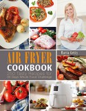Air Fryer Cookbook: 250 Tasty Recipes for 30 Days Whole Food Challenge - Marta Getty